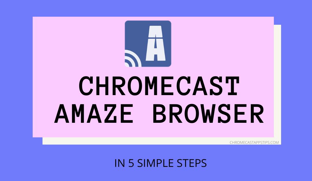 Chromecast Amaze Browser