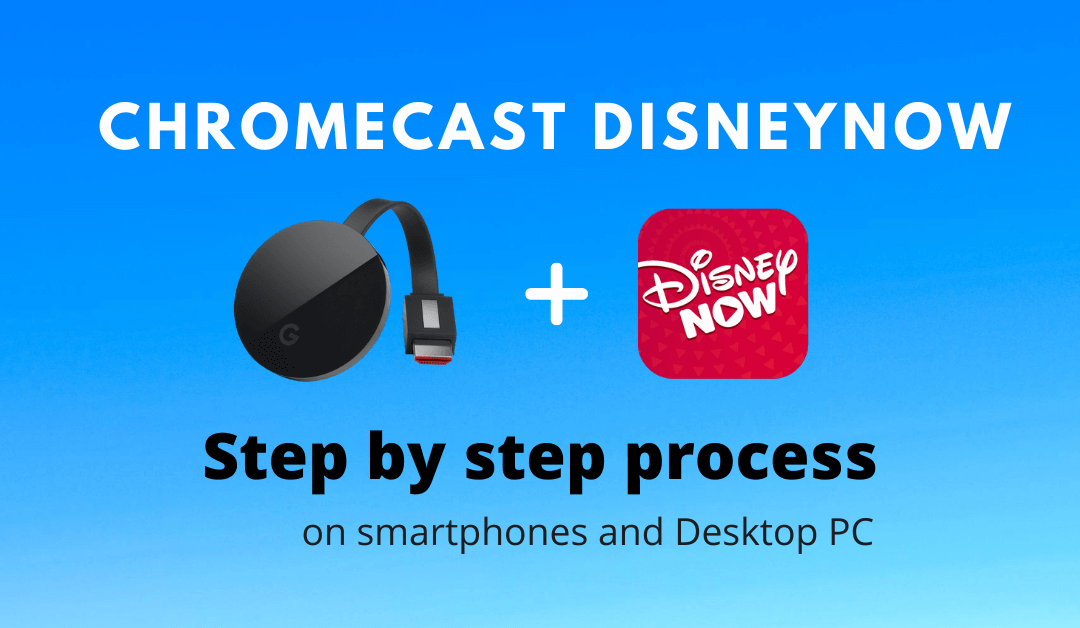 Chromecast DisneyNOW: How to Cast to TV
