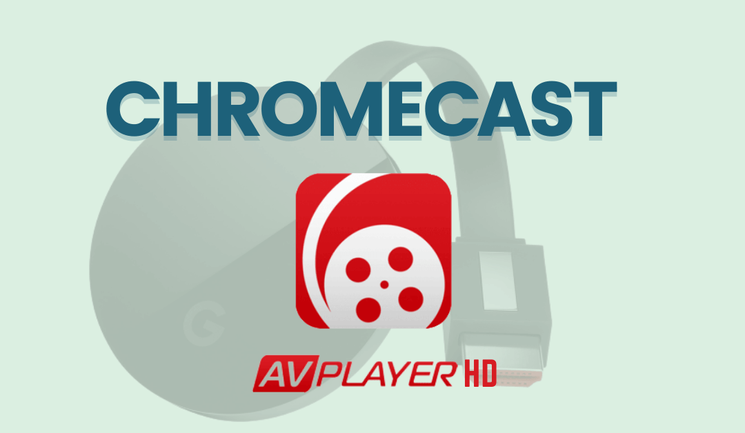 Chromecast Videos from AVPlayerHD to Your TV