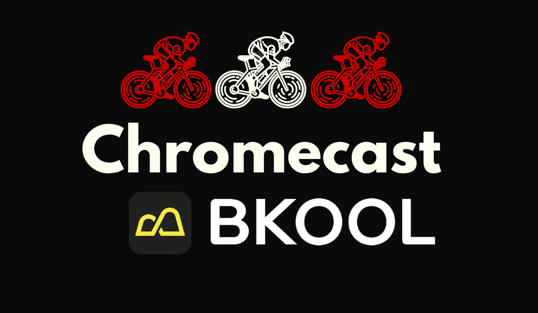 Chromecast Bkool: How to Cast Bkool to TV
