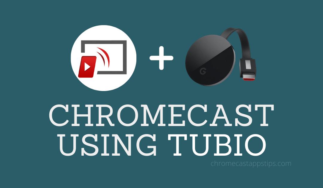 How to Chromecast using Tubio to TV