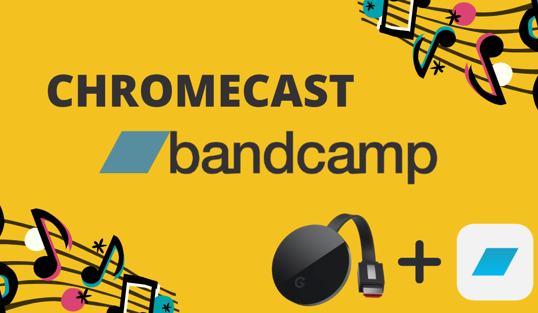 How to Chromecast Bandcamp and Watch it on TV