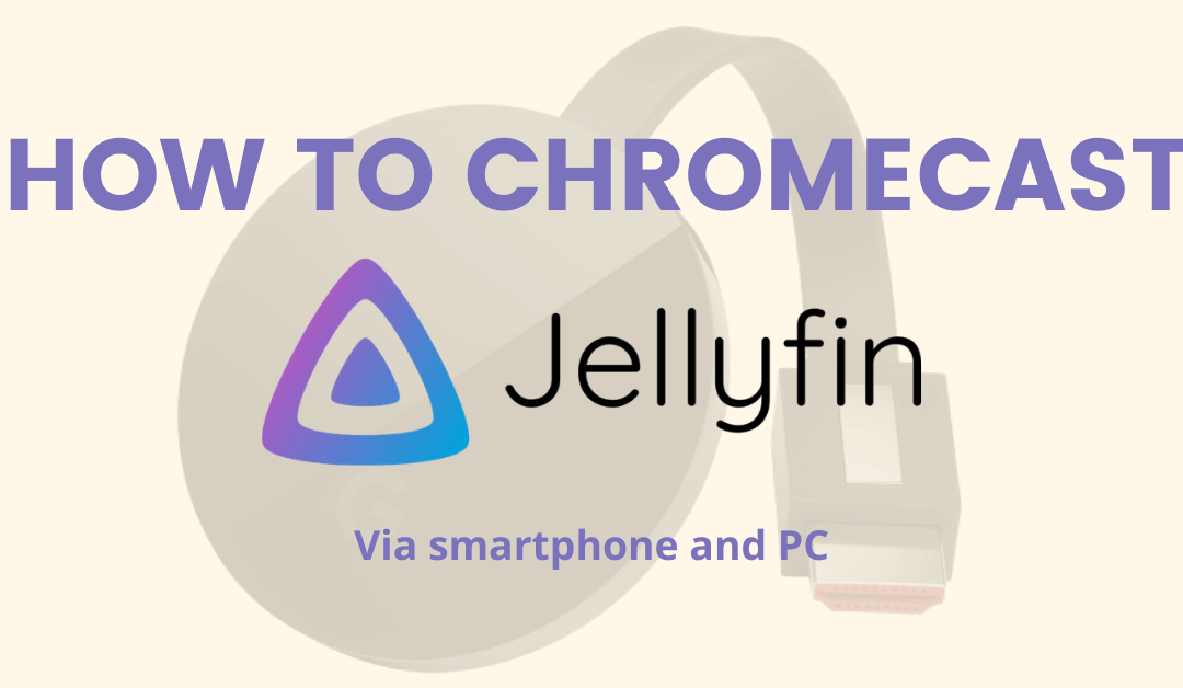 How to Chromecast Jellyfin using Phone & PC