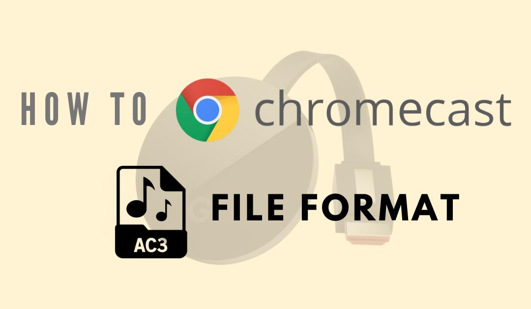 How to Chromecast AC3 Format Files to TV