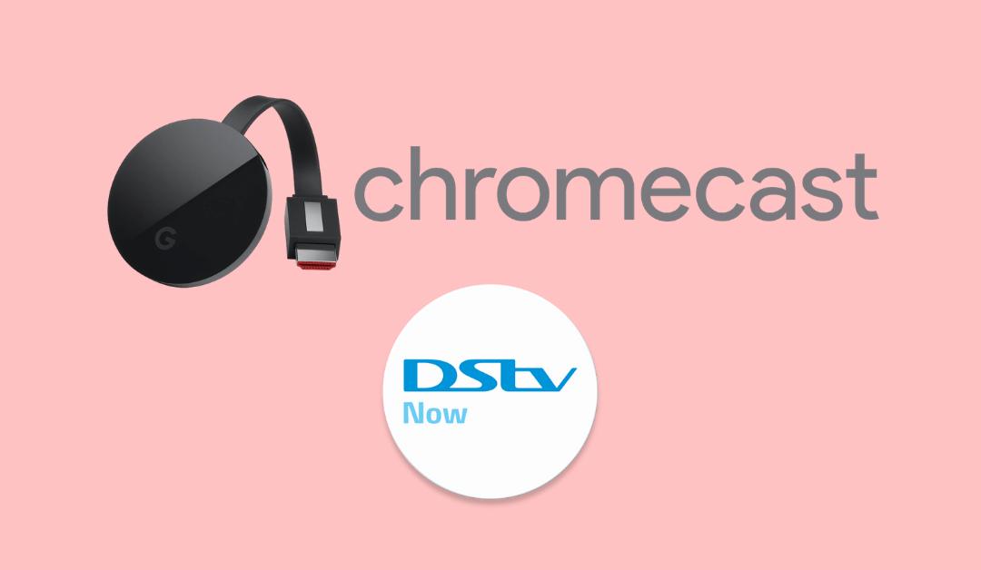 Chromecast DStv Now: How to Cast to TV?