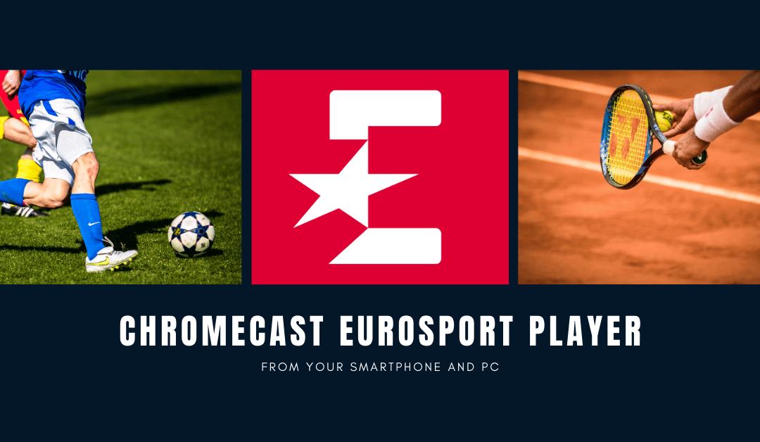 How to Chromecast Eurosport Player to TV