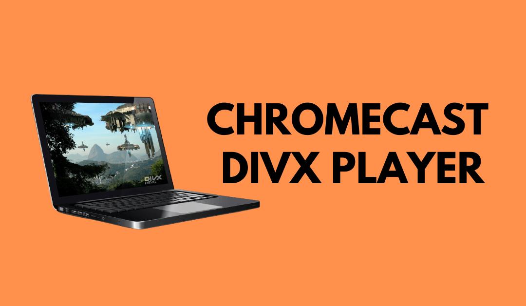 Chromecast DivX Player