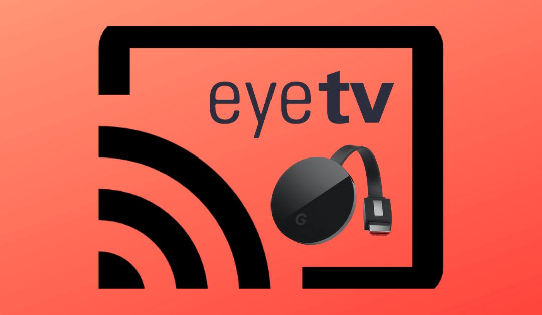 How to Chromecast EyeTV on your TV
