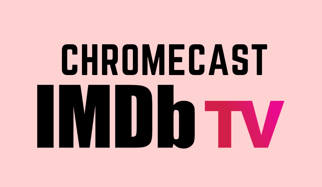 How to Chromecast IMDb TV Videos to your TV