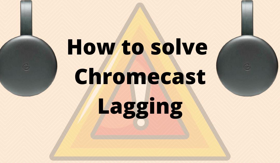 Chromecast Lagging