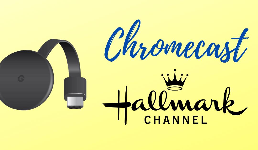 Chromecast Hallmark Channel