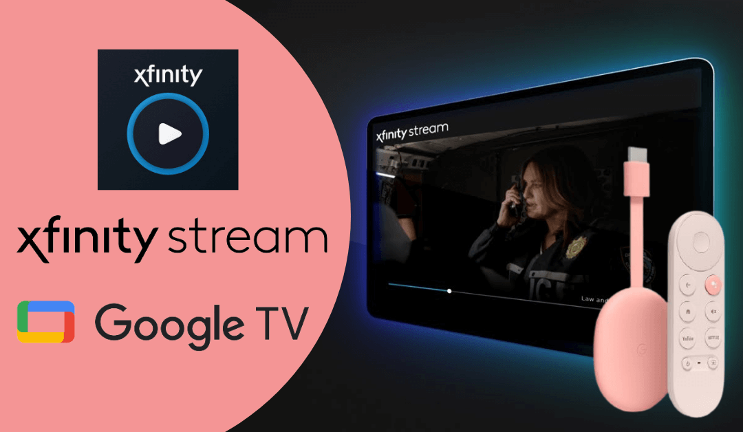 How to Watch Xfinity Stream on Chromecast with Google TV