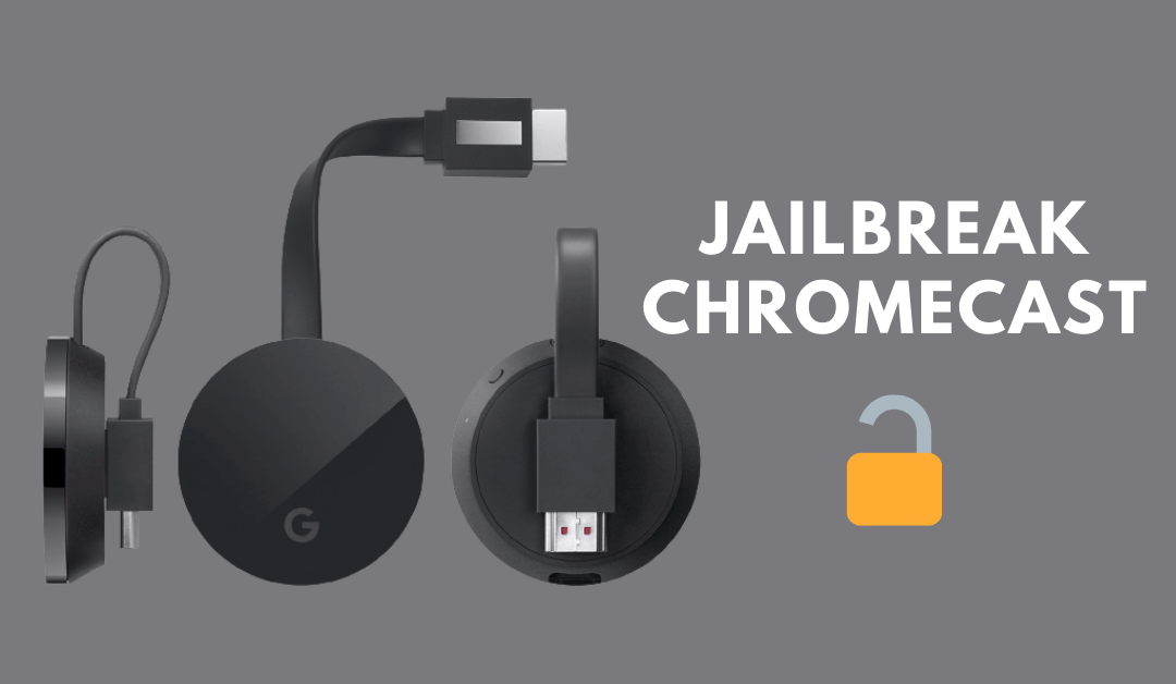 How to Jailbreak Google Chromecast Ultra & 3rd Generation