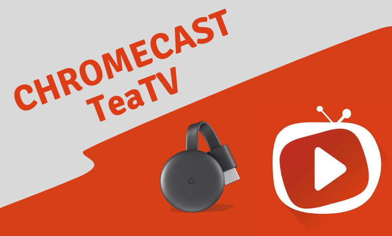 How to Watch TeaTV on Chromecast Connected TV