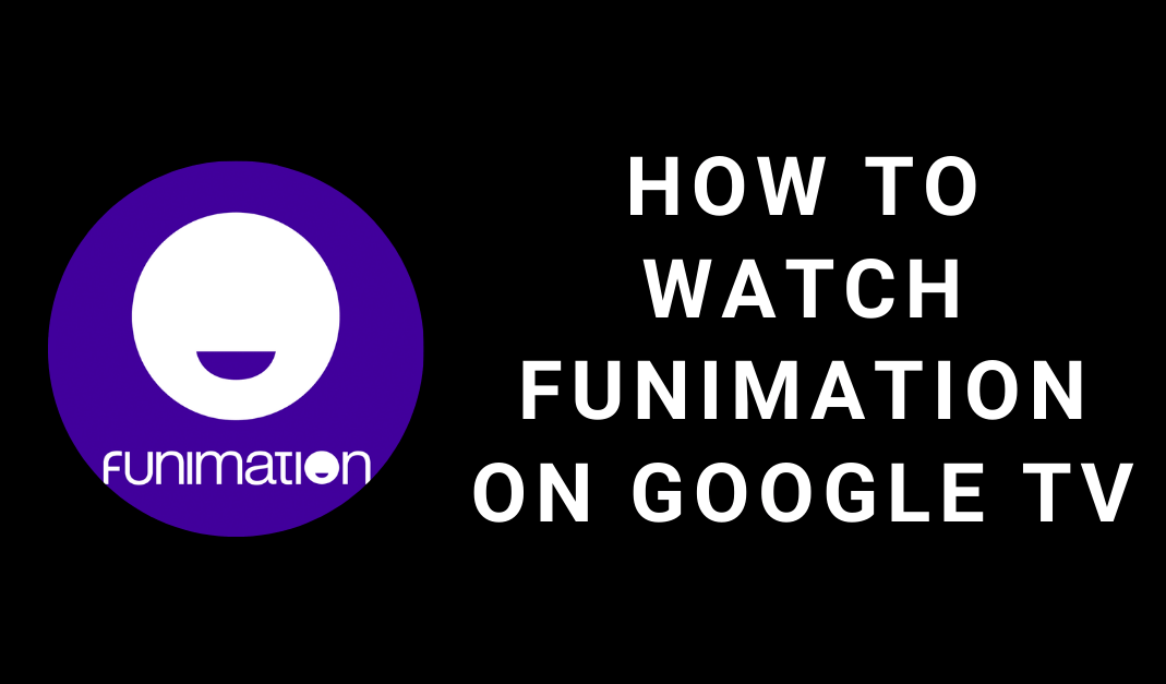 How to Install and Watch Funimation on Google TV