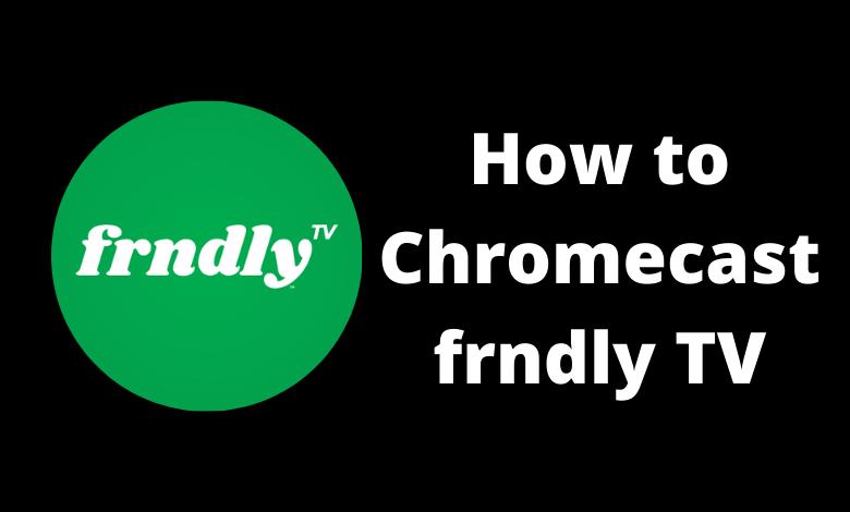 Chromecast Frndly TV