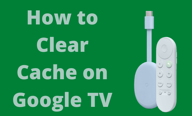 How to Clear Cache on Chromecast with Google TV