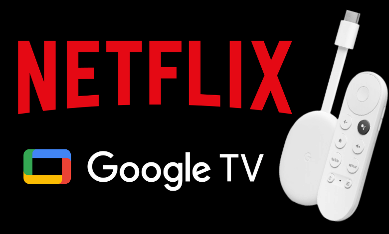 How to Install and Stream Netflix on Google TV