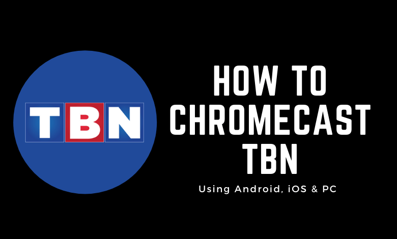 How to Chromecast TBN in Three Simple Ways
