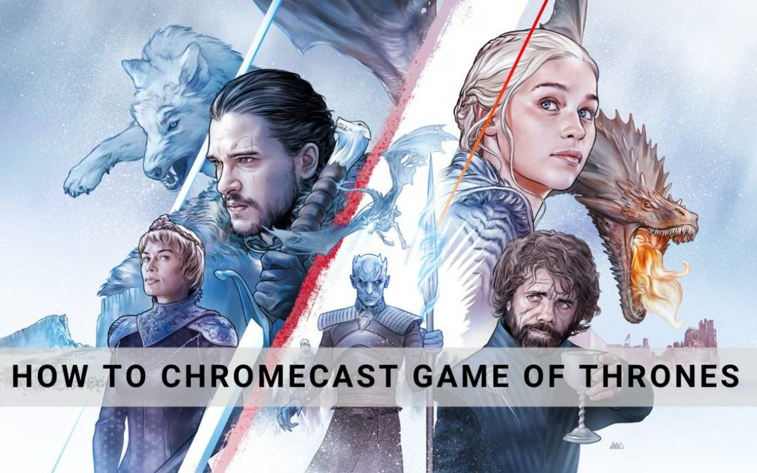 How to Chromecast Game of Thrones to TV