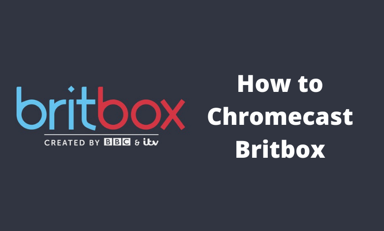 How to Chromecast BritBox Contents to TV