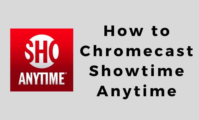 Chromecast Showtime Anytime