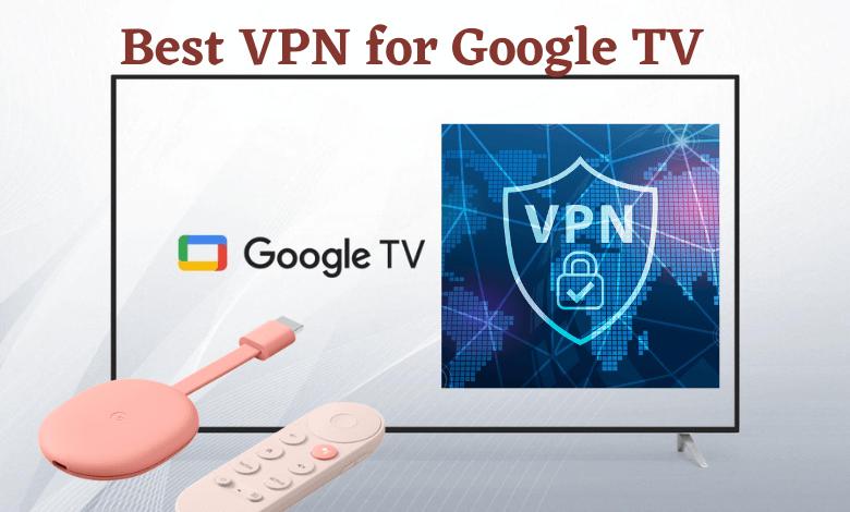 7 Best VPN for Chromecast with Google TV
