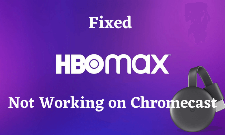 How to Fix HBO Max Not Working on Chromecast