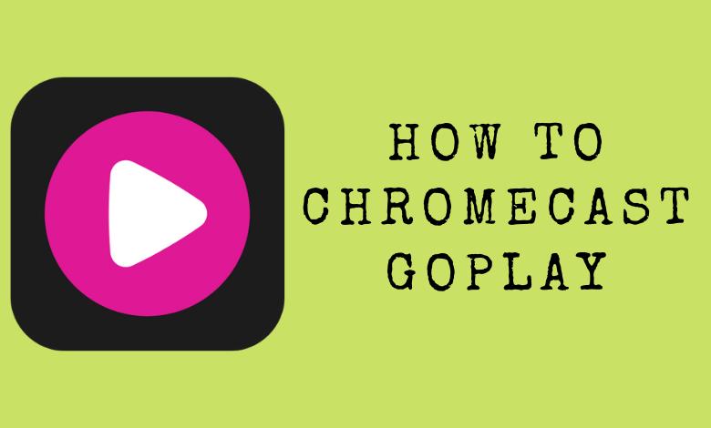 How to Chromecast Goplay