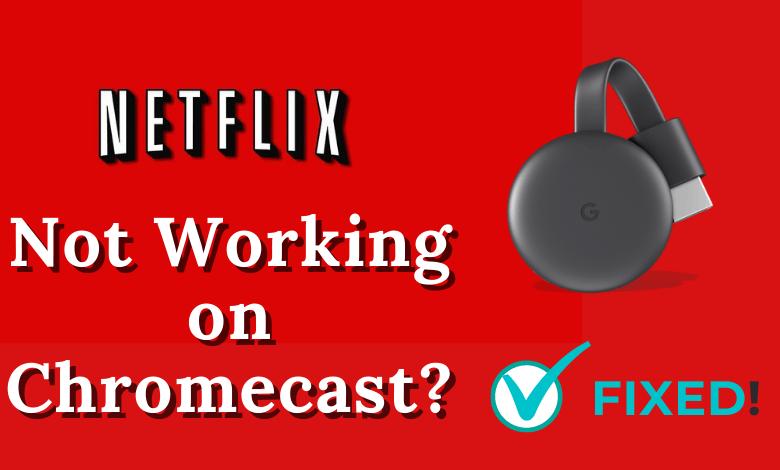 Netflix Not Working on Chromecast – 10 Simple Fixes