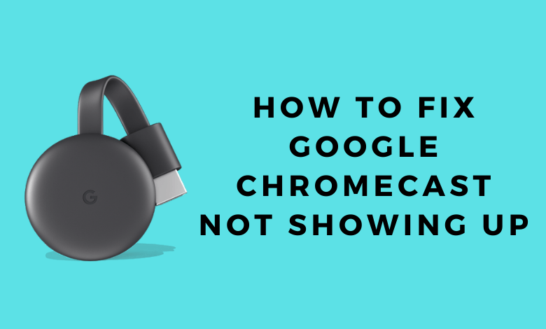 How to Fix Google Chromecast Not Showing Up