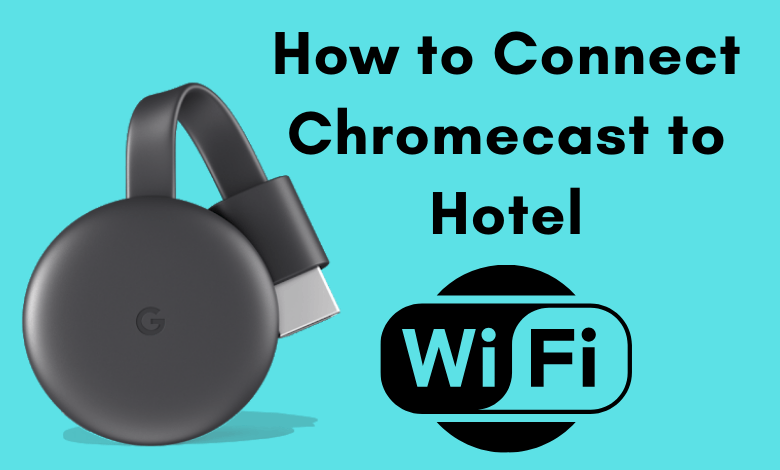 How to Connect Chromecast to Hotel Wi-Fi